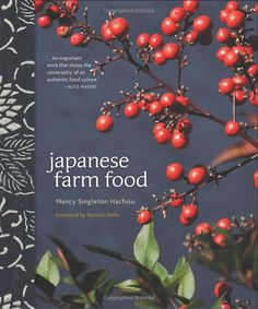 Japanese Farm Food: Nancy Singleton Hachisu,Kenji Miura: Check out her blog to see some of the beautiful photos of her mouthwatering food! http://www.japanesefarmfood.com/#Books #Cookbook #Japanese_Farm_Food #Nancy_Singleton_Hachisu