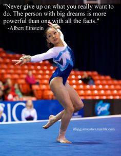 The person with the big dreams is more powerful than the one with all the facts. -Albert Einstein This right here made my day, made me see that I can do what i want. Funny Gymnastics Quotes, Inspirational Gymnastics Quotes, Gymnastics Videos, Gymnastics Posters, Gymnastics Workout, Gymnastics Pictures, Soccer Quotes, Sport Quotes, Best Inspirational Quotes