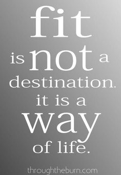 Fit is not a destination but a way of life