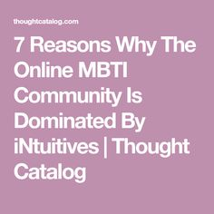 7 Reasons Why The Online MBTI Community Is Dominated By iNtuitives   Thought Catalog