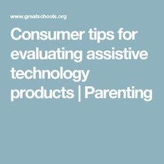 Consumer tips for evaluating assistive technology products | Parenting