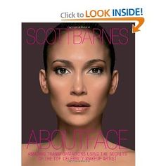 About Face: Amazing Transformations Using the Secrets of the Top Celebrity Artist By Scott Barnes