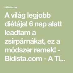 A világ legjobb diétája! 6 nap alatt leadtam a zsírpárnákat, ez a módszer remek! - Bidista.com - A TippLista! Nap, Food And Drink, Math Equations, Health, Style, Swag, Salud, Stylus, Outfits