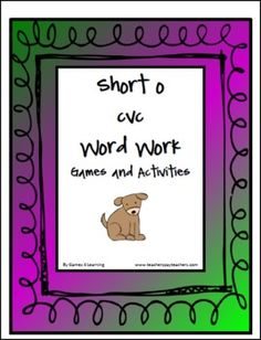 This is a Short o Word Work unit from Games 4 Learning. It contains 9 Activities and Games to introduce or review the Short o CVC words including those with the patterns og, ot, op and ob. $