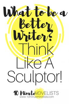 What to be a Better Writer? Think like a sculptor!