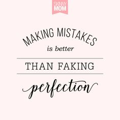 Don't be afraid to make mistakes!