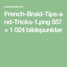 French-Braid-Tips-and-Tricks-1.png 557 × 1024 bildepunkter