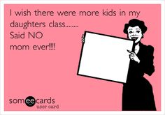 I wish there were more kids in my daughters class........ Said NO mom ever!!!!