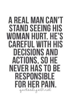 Inspirational Quotes for both men and women to live by. This is the difference in a real man. I never had or expected this until I met Brian. He is a real man! Wisdom Quotes, Words Quotes, Quotes To Live By, Me Quotes, Real Men Quotes, Bad Man Quotes, Being A Man Quotes, Words Can Hurt Quotes, Lying Men Quotes