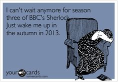 Funny TV Ecard: I can't wait anymore for season three of BBC's Sherlock. Just wake me up in the autumn in 2013.