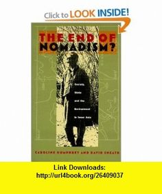 The End of Nomadism? Society, State, and the Environment in Inner Asia (Central Asia Book Series) (9780822321408) Caroline Humphrey, David Andrews Sneath , ISBN-10: 0822321408  , ISBN-13: 978-0822321408 ,  , tutorials , pdf , ebook , torrent , downloads , rapidshare , filesonic , hotfile , megaupload , fileserve