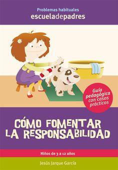 Cómo fomentar la responsabilidad.  Este es un manual dirigido a todos los padres que quieren que sus hijos sean responsables y autónomos en el devenir diario.