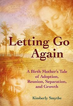 Letting Go Again: A Birth Mother's Tale of Adoption, Reunion, Separation and…