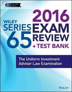 Wiley Series 65 Exam Review 2016 + Website: The Uniform Investment Adviser Law Examination