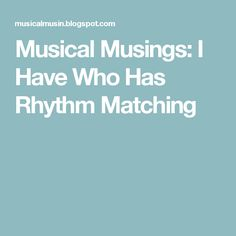 Musical Musings: I Have Who Has Rhythm Matching