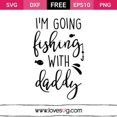 I'm Going Fishing With Daddy - Free SVG cut files - quote - Fishing - Daddy…