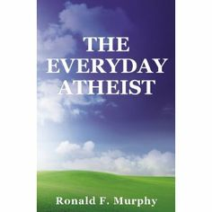 Reviewed by Lit Amri for Readers' Favorite  In The Everyday Atheist, author Ronald F. Murphy shares his frank skepticism regarding religion, discussing taboo subjects without being biased. Is there a God? Murphy's straightforward and clear prose – with a brush of poetic finesse –  puts this lingering, largely forbidden question right out in the open. This is a question that no doubt exists in most people's minds. Right from the beginning, I admire and appreciate Murphy's healthy skep...