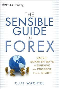 The Sensible Guide to Forex: Safer, Smarter Ways to Survive and Prosper from the Start (Wiley Trading) Forex Trading Software, Forex Trading Tips, Forex Trading System, Stock Options, Day Trading, Trading Strategies, Stock Market, Good Books, Investing
