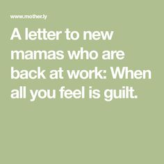 When all you feel is guilt: A letter to new working moms Parental Leave, Back To Work, Working Moms, How Are You Feeling, Parenting, Lettering, Feelings, Reading, Doodles