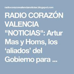 """RADIO CORAZÓN VALENCIA  """"NOTICIAS"""": Artur Mas y Homs, los 'aliados' del Gobierno para ..."""
