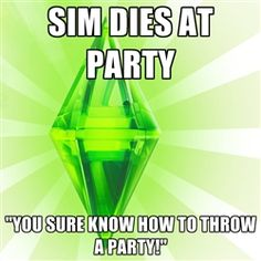 """Sims - sim dies at party """"You sure know how to throw a party!"""""""
