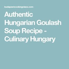 Authentic Hungarian Goulash Soup Recipe - Culinary Hungary
