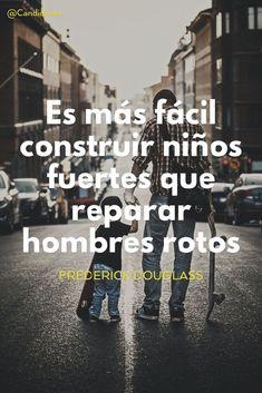 """""""Es más fácil construir niños fuertes que reparar hombres rotos"""". #FrederickDouglass #FrasesCelebres @candidman"""