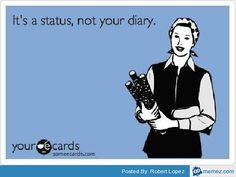 It's a status, not your diary