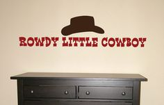 Rowdy Little Cowboy...Vinyl Wall Decal Art Lettering Western Theme Kids Room. $28.00, via Etsy.