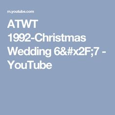 ATWT 1992-Christmas Wedding 6/7 - YouTube