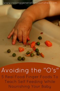 """Avoiding The """"O's"""" :: 5 Real Food Finger Foods To Teach Self Feeding While Nourishing Your Baby - Raising Generation Nourished"""