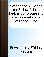 Sociedade e poder na Baixa Idade Média portuguesa : dos Azevedo aos Vilhena : as famílias da nobreza medieval portuguesa / Fátima Regina Fernandes PublicaciónCuritiba, Paraná, Brasil : Editora UFPR, 2003
