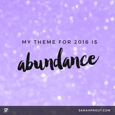 Affirmation: MY THEME FOR 2016 IS ABUNDANCE #words #affirmations #mantras