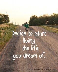{decide to start living}