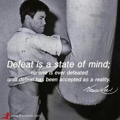 Defeat is a state of mind ...!