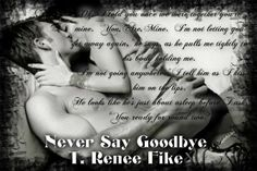 Never Say Goodbye by T. Renee Fike