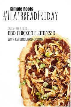 Another #flatbreadfriday post with my grain free BBQ Chicken Flatbread | simplerootswellness.com