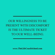 Our willingness to be present with discomfort is the ultimate ticket to our well-being. (Brooke Castillo) | TheLifeCoachSchool.com