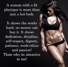 A women with a fit physique is more than just a hot body.. I know a young lady like this.. My daughter