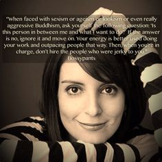 Tina Fey quote--don't let other people get in your way!