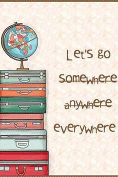 Let's go EVERYWHERE!!!