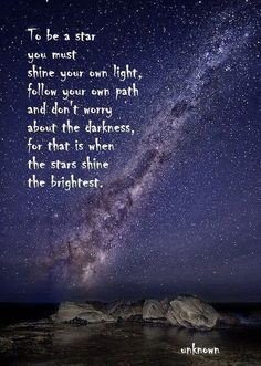 Be a star and shine your light.  But don't worry about the darkness :)