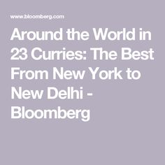Around the World in 23 Curries: The Best From New York to New Delhi - Bloomberg