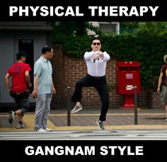Physical Therapy Gangnam Style... Yep this is going in my standard treatment plan.. haha