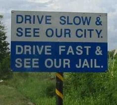 """""""Drive slow & see our city. Drive fast and see our jail."""" ~funny and humorous road and traffic signs Funny Street Signs, Funny Road Signs, Funny Love, Haha Funny, Funny Stuff, 9gag Funny, Random Stuff, Funny Shit, Random Things"""