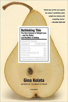 """Written by Gina Kolata, """"Rethinking Thin"""" isn't a diet book. It won't tell you how to lose weight or share inspiring stories of weight loss. It will, however, give you a stunning look into the world of obesity research and the science of what really makes us gain weight, and why dieting isn't a simple matter of """"eat this, do this, lose weight."""""""