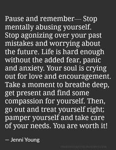 Pause and remember— Stop mentally abusing yourself.
