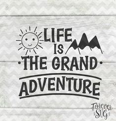 Life Is The Grand Adventure Svg Eps Dxf Png Handwriting Handlettered Text Printable Jpg Digital Cut File Cricut Cutting Ironon Vector Files