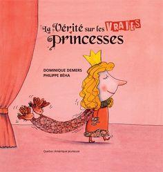 Québec Amérique - Jeunesse   Albums (3+)   Vérité sur les Vraies princesses [La] - Dominique Demers - Philippe Béha