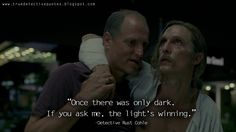 #RustCohle - Once there was only dark. If you ask me, the light's winning. #truedetective #truedetectivequotes